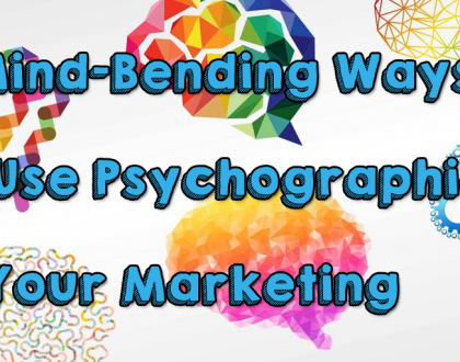 9 Mind-Bending Ways to Use Psychographics in Your Marketing