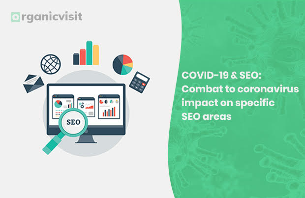 COVID-19 & SEO: Combat to coronavirus impact on specific SEO areas
