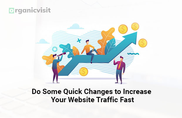 Do Some Quick Changes to Increase Your Website Traffic Fast