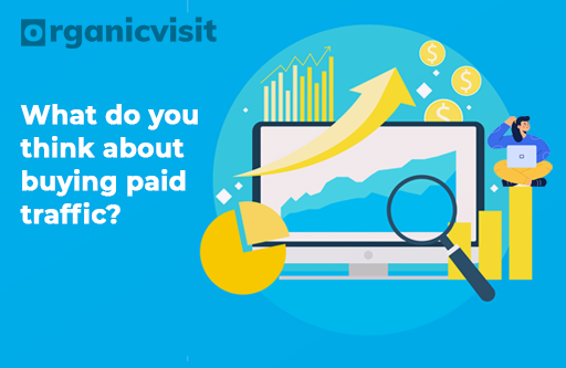 What do you think about buying paid traffic?