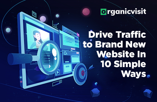 Drive Traffic to Brand New Website In 10 Simple Ways